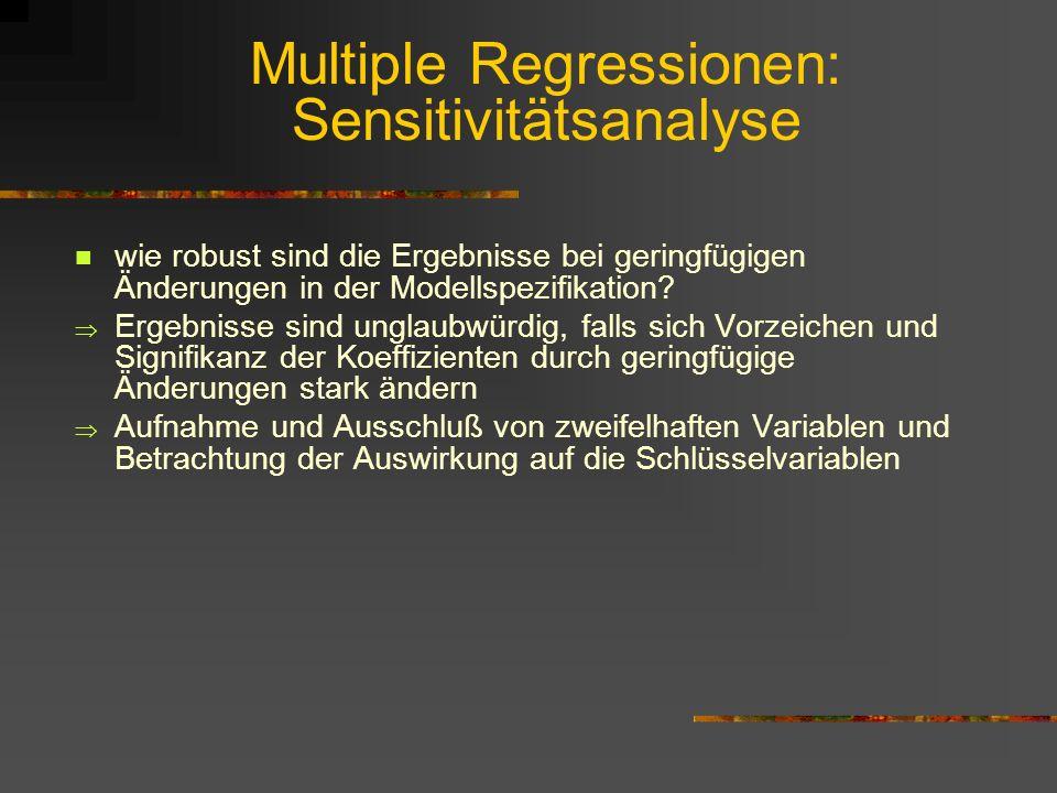 Multiple Regressionen: Sensitivitätsanalyse wie robust sind die Ergebnisse bei geringfügigen Änderungen in der Modellspezifikation? Ergebnisse sind un