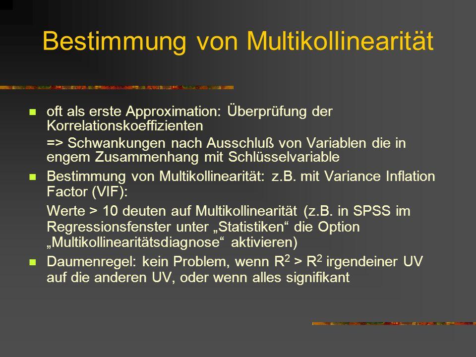 Bestimmung von Multikollinearität oft als erste Approximation: Überprüfung der Korrelationskoeffizienten => Schwankungen nach Ausschluß von Variablen