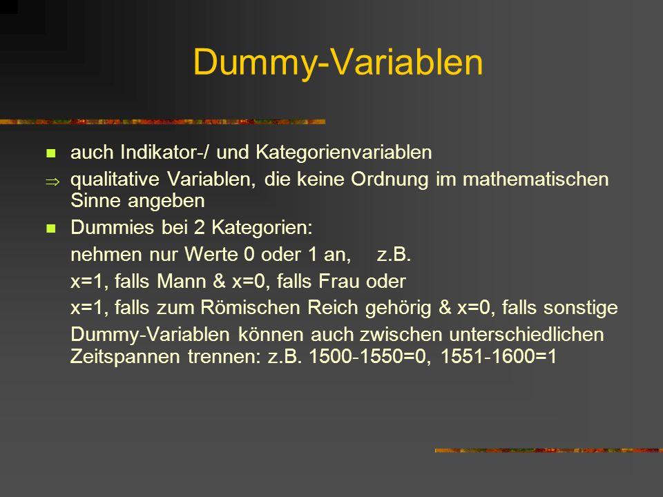 Dummy-Variablen auch Indikator-/ und Kategorienvariablen qualitative Variablen, die keine Ordnung im mathematischen Sinne angeben Dummies bei 2 Kategorien: nehmen nur Werte 0 oder 1 an, z.B.