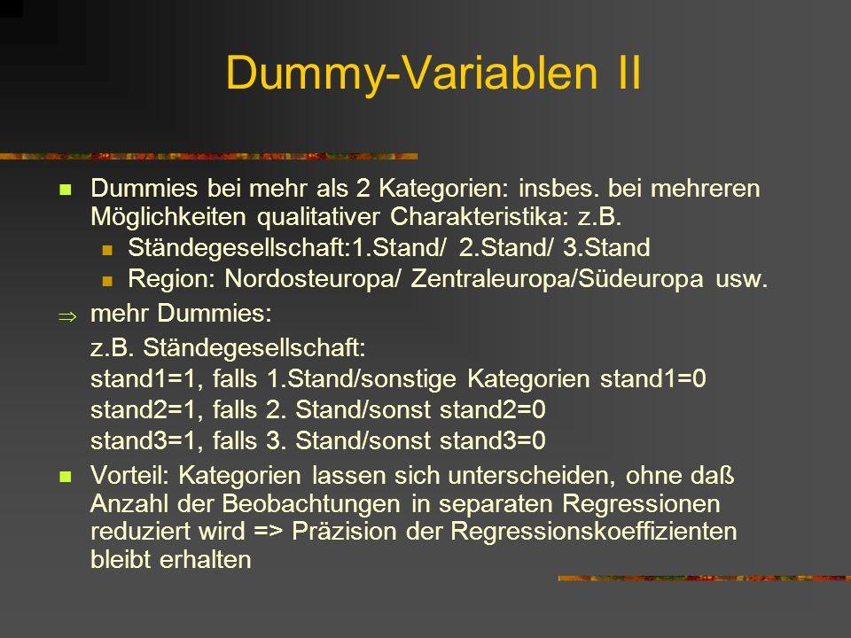 Dummy-Variablen II Dummies bei mehr als 2 Kategorien: insbes. bei mehreren Möglichkeiten qualitativer Charakteristika: z.B. Ständegesellschaft:1.Stand