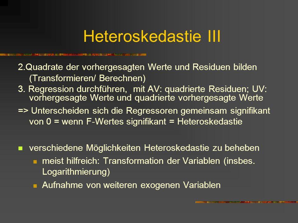 Heteroskedastie III 2.Quadrate der vorhergesagten Werte und Residuen bilden (Transformieren/ Berechnen) 3. Regression durchführen, mit AV: quadrierte