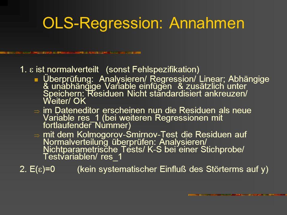 OLS-Regression: Annahmen 1. ist normalverteilt(sonst Fehlspezifikation) Überprüfung: Analysieren/ Regression/ Linear; Abhängige & unabhängige Variable