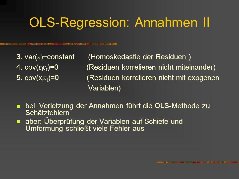 OLS-Regression: Annahmen II 3. var( constant(Homoskedastie der Residuen ) 4. cov( i t )=0 (Residuen korrelieren nicht miteinander) 5. cov(x i t )=0 (R