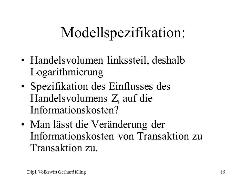 Dipl. Volkswirt Gerhard Kling16 Modellspezifikation: Handelsvolumen linkssteil, deshalb Logarithmierung Spezifikation des Einflusses des Handelsvolume