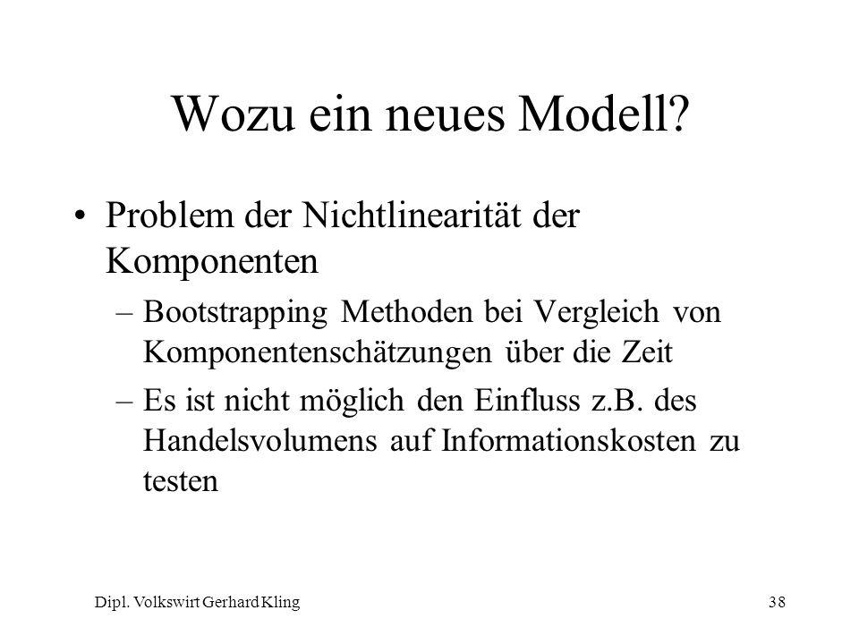 Dipl. Volkswirt Gerhard Kling38 Wozu ein neues Modell? Problem der Nichtlinearität der Komponenten –Bootstrapping Methoden bei Vergleich von Komponent