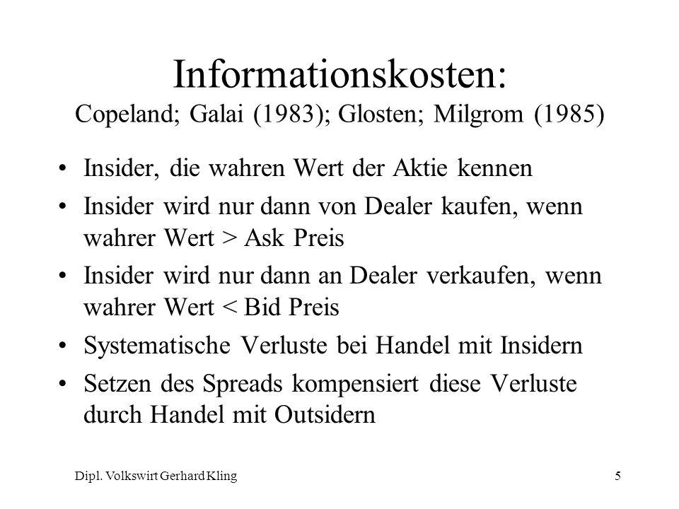 Dipl. Volkswirt Gerhard Kling5 Informationskosten: Copeland; Galai (1983); Glosten; Milgrom (1985) Insider, die wahren Wert der Aktie kennen Insider w