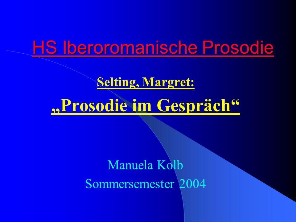 HS Iberoromanische Prosodie Selting, Margret: Prosodie im Gespräch Manuela Kolb Sommersemester 2004