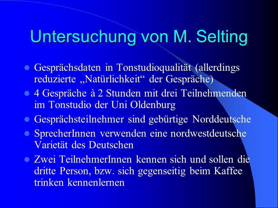 Untersuchung von M. Selting Gesprächsdaten in Tonstudioqualität (allerdings reduzierte Natürlichkeit der Gespräche) 4 Gespräche à 2 Stunden mit drei T