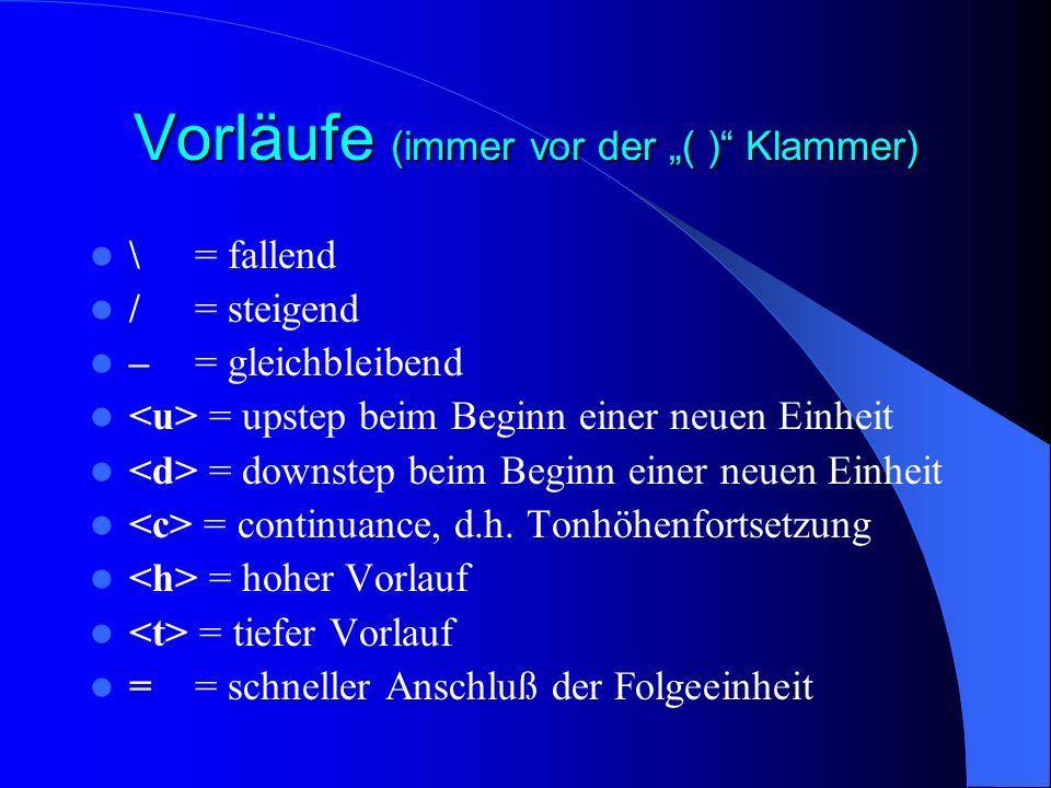 Vorläufe (immer vor der ( ) Klammer) \= fallend /= steigend –= gleichbleibend = upstep beim Beginn einer neuen Einheit = downstep beim Beginn einer neuen Einheit = continuance, d.h.