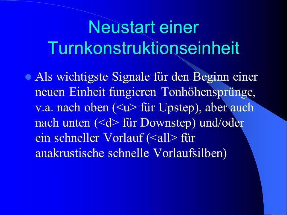 Neustart einer Turnkonstruktionseinheit Als wichtigste Signale für den Beginn einer neuen Einheit fungieren Tonhöhensprünge, v.a. nach oben ( für Upst