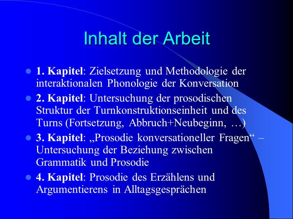 Inhalt der Arbeit 1. Kapitel: Zielsetzung und Methodologie der interaktionalen Phonologie der Konversation 2. Kapitel: Untersuchung der prosodischen S