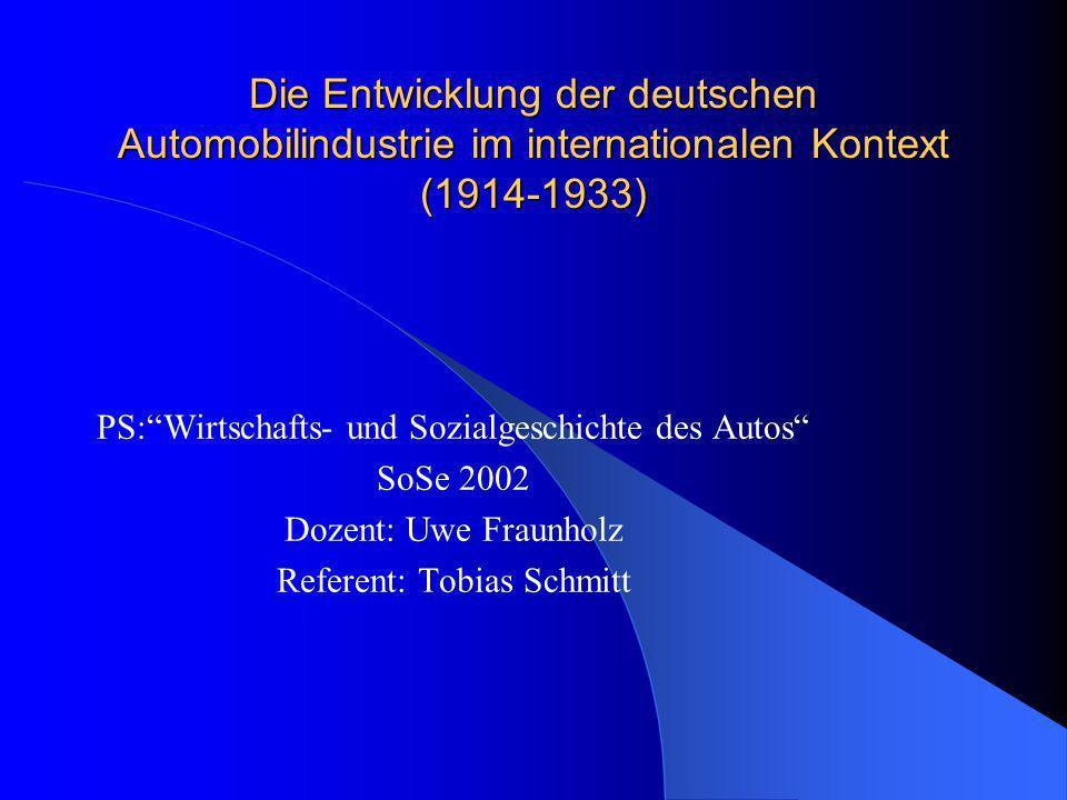 Die Entwicklung der deutschen Automobilindustrie im internationalen Kontext (1914-1933) PS:Wirtschafts- und Sozialgeschichte des Autos SoSe 2002 Dozen