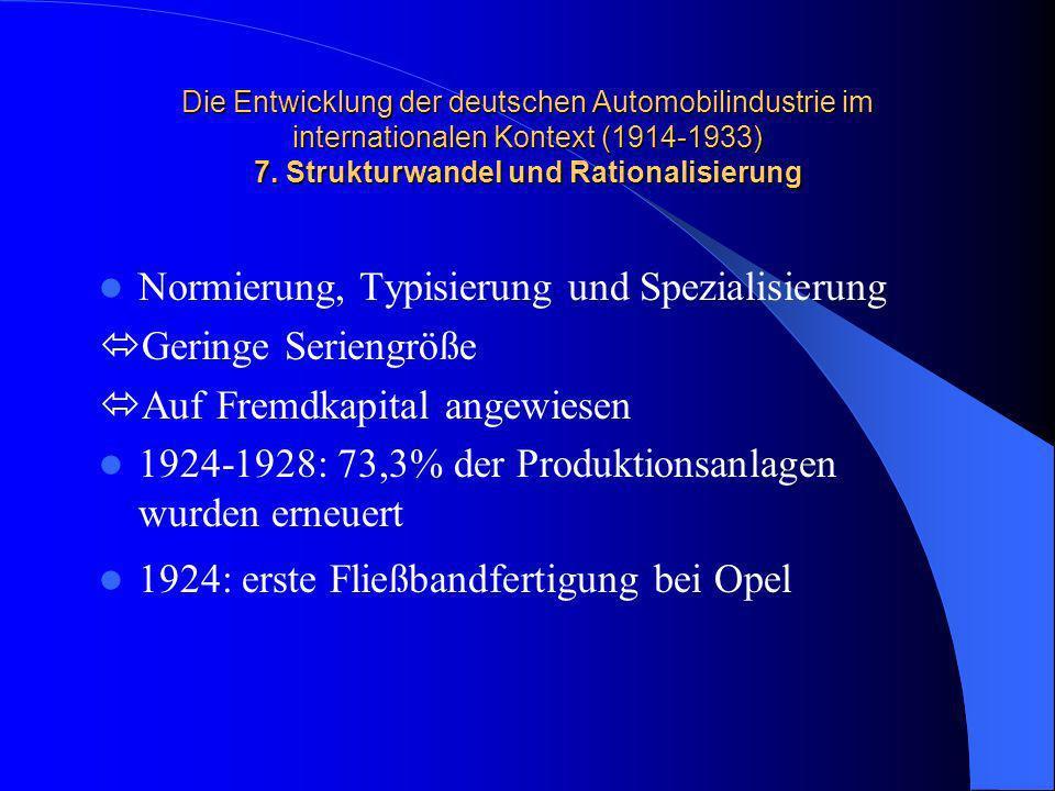 Die Entwicklung der deutschen Automobilindustrie im internationalen Kontext (1914-1933) 7. Strukturwandel und Rationalisierung Normierung, Typisierung