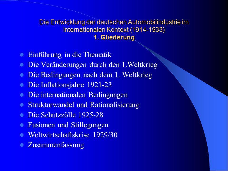 Die Entwicklung der deutschen Automobilindustrie im internationalen Kontext (1914-1933) 1. Gliederung Einführung in die Thematik Die Veränderungen dur