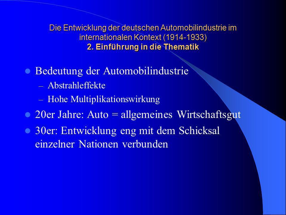 Die Entwicklung der deutschen Automobilindustrie im internationalen Kontext (1914-1933) 2. Einführung in die Thematik Bedeutung der Automobilindustrie