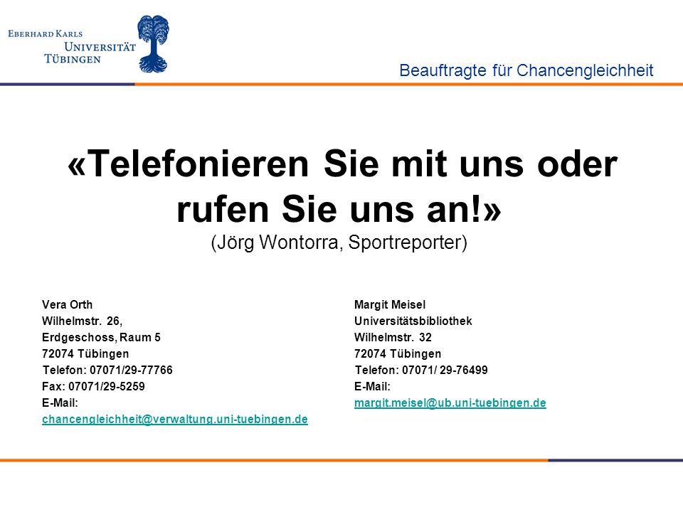 «Telefonieren Sie mit uns oder rufen Sie uns an!» (Jörg Wontorra, Sportreporter) Vera Orth Wilhelmstr. 26, Erdgeschoss, Raum 5 72074 Tübingen Telefon: