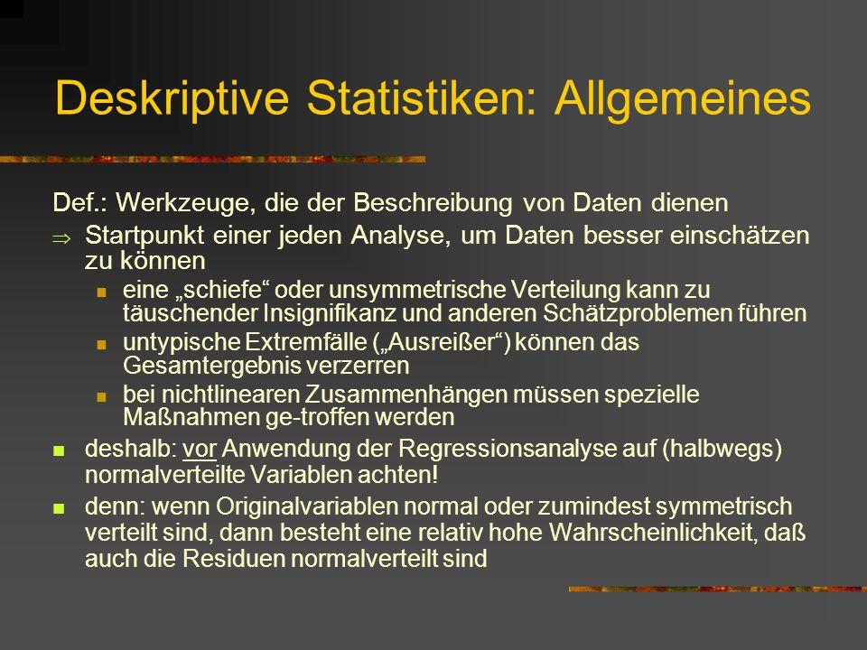 Deskriptive Statistiken: Allgemeines Def.: Werkzeuge, die der Beschreibung von Daten dienen Startpunkt einer jeden Analyse, um Daten besser einschätze