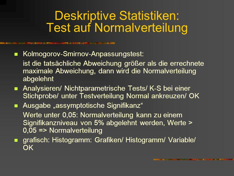 Deskriptive Statistiken: Test auf Normalverteilung Kolmogorov-Smirnov-Anpassungstest: ist die tatsächliche Abweichung größer als die errechnete maxima