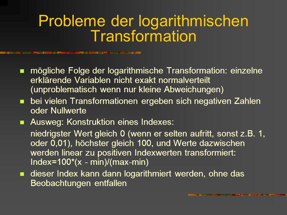 Probleme der logarithmischen Transformation mögliche Folge der logarithmische Transformation: einzelne erklärende Variablen nicht exakt normalverteilt