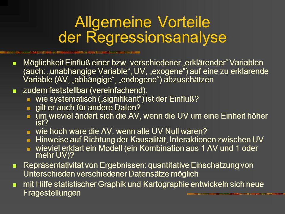 Allgemeine Vorteile der Regressionsanalyse Möglichkeit Einfluß einer bzw. verschiedener erklärender Variablen (auch: unabhängige Variable, UV, exogene