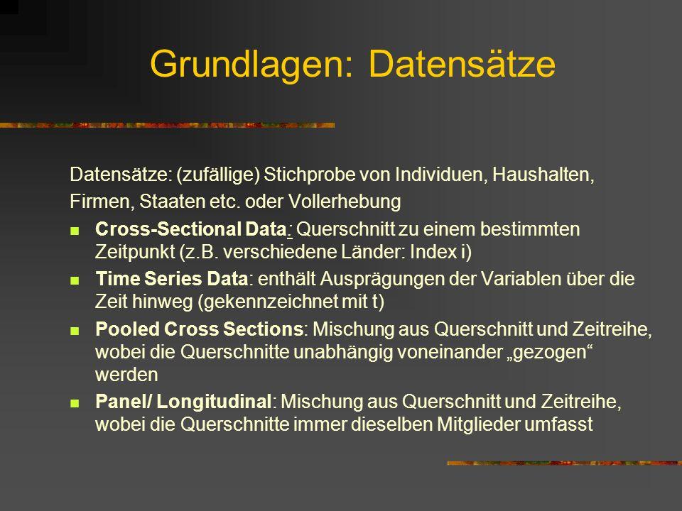 Grundlagen: Datensätze Datensätze: (zufällige) Stichprobe von Individuen, Haushalten, Firmen, Staaten etc. oder Vollerhebung Cross-Sectional Data: Que