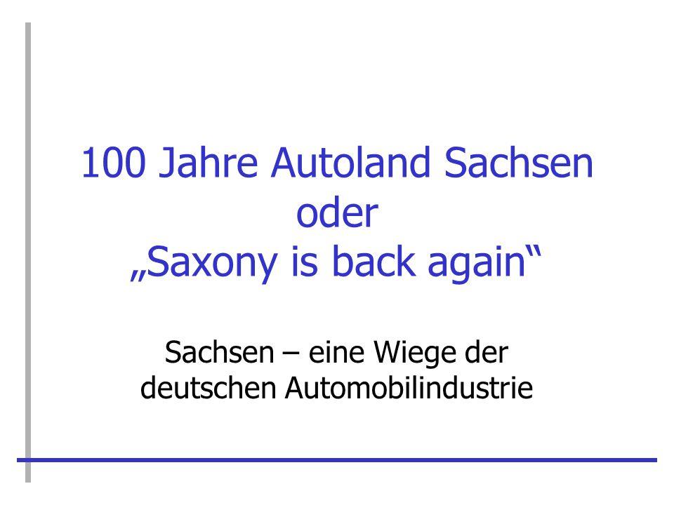 100 Jahre Autoland Sachsen oder Saxony is back again Sachsen – eine Wiege der deutschen Automobilindustrie