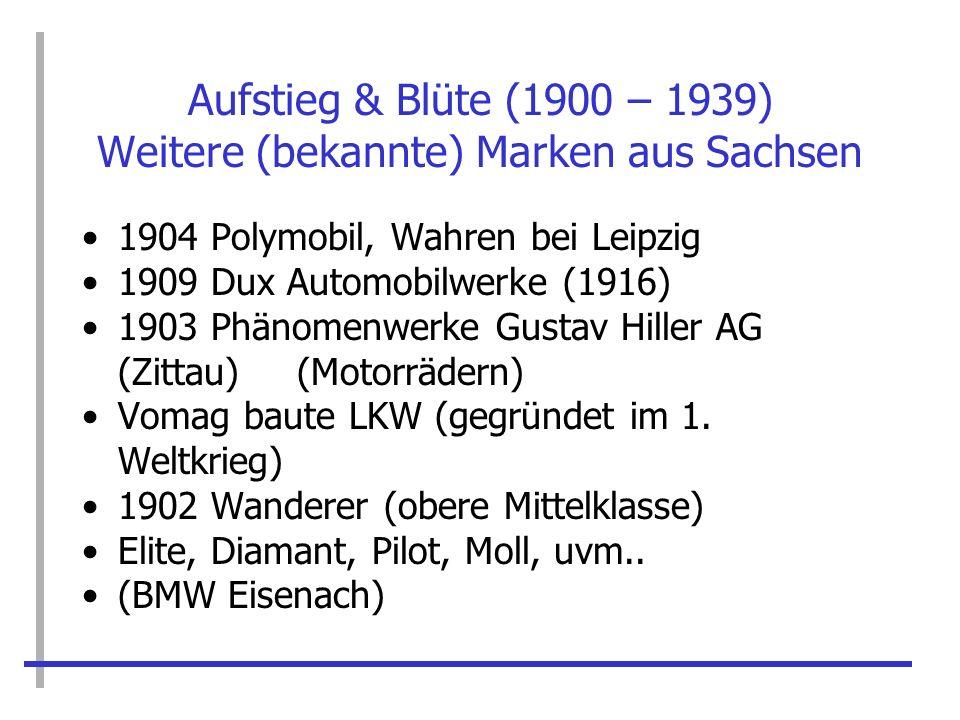 Aufstieg & Blüte (1900 – 1939) Weitere (bekannte) Marken aus Sachsen 1904 Polymobil, Wahren bei Leipzig 1909 Dux Automobilwerke (1916) 1903 Phänomenwe