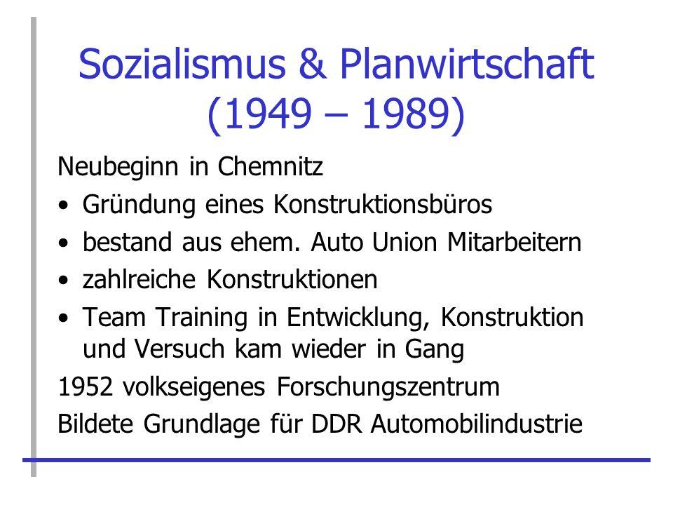 Sozialismus & Planwirtschaft (1949 – 1989) Neubeginn in Chemnitz Gründung eines Konstruktionsbüros bestand aus ehem. Auto Union Mitarbeitern zahlreich