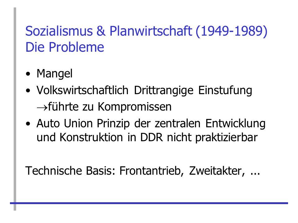 Sozialismus & Planwirtschaft (1949-1989) Die Probleme Mangel Volkswirtschaftlich Drittrangige Einstufung führte zu Kompromissen Auto Union Prinzip der