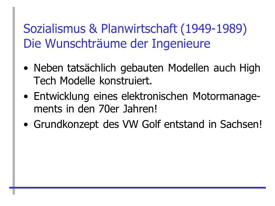 Sozialismus & Planwirtschaft (1949-1989) Die Wunschträume der Ingenieure Neben tatsächlich gebauten Modellen auch High Tech Modelle konstruiert. Entwi