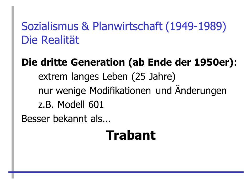 Sozialismus & Planwirtschaft (1949-1989) Die Realität Die dritte Generation (ab Ende der 1950er): extrem langes Leben (25 Jahre) nur wenige Modifikati