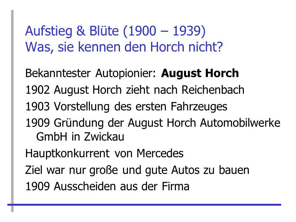 Aufstieg & Blüte (1900 – 1939) Was, sie kennen den Horch nicht? Bekanntester Autopionier: August Horch 1902 August Horch zieht nach Reichenbach 1903 V