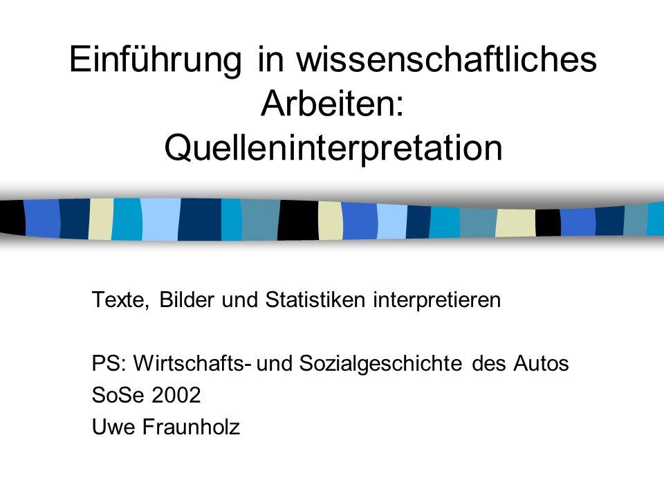 Einführung in wissenschaftliches Arbeiten: Quelleninterpretation Texte, Bilder und Statistiken interpretieren PS: Wirtschafts- und Sozialgeschichte de