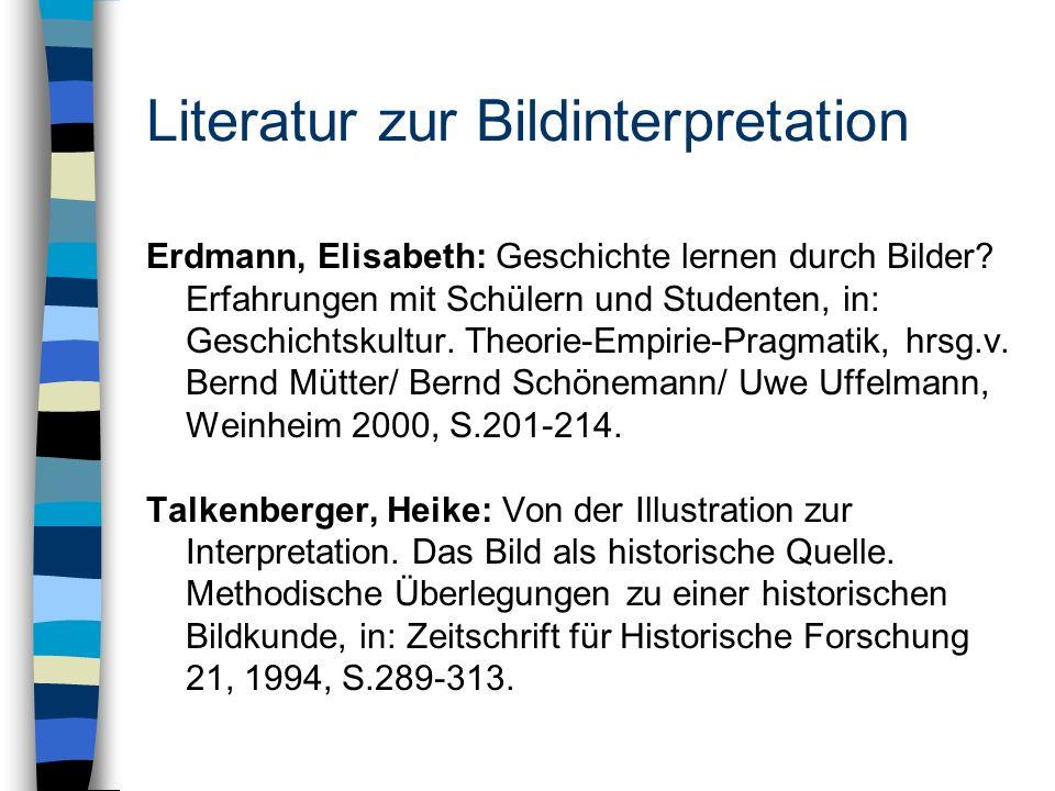 Literatur zur Bildinterpretation Erdmann, Elisabeth: Geschichte lernen durch Bilder? Erfahrungen mit Schülern und Studenten, in: Geschichtskultur. The