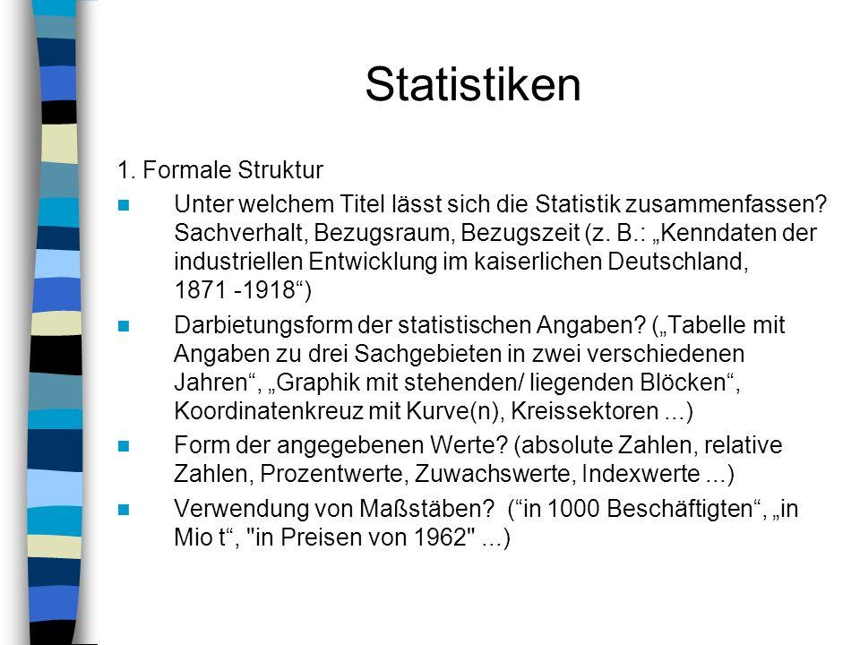 Statistiken 1. Formale Struktur Unter welchem Titel lässt sich die Statistik zusammenfassen? Sachverhalt, Bezugsraum, Bezugszeit (z. B.: Kenndaten der
