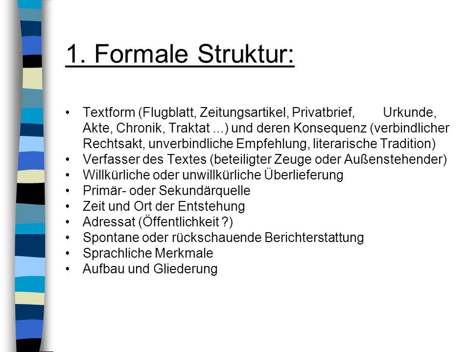 1. Formale Struktur: Textform (Flugblatt, Zeitungsartikel, Privatbrief, Urkunde, Akte, Chronik, Traktat...) und deren Konsequenz (verbindlicher Rechts