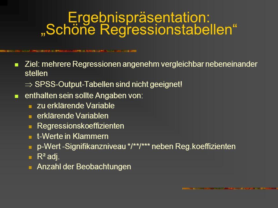 Ergebnispräsentation: Schöne Regressionstabellen Ziel: mehrere Regressionen angenehm vergleichbar nebeneinander stellen SPSS-Output-Tabellen sind nich