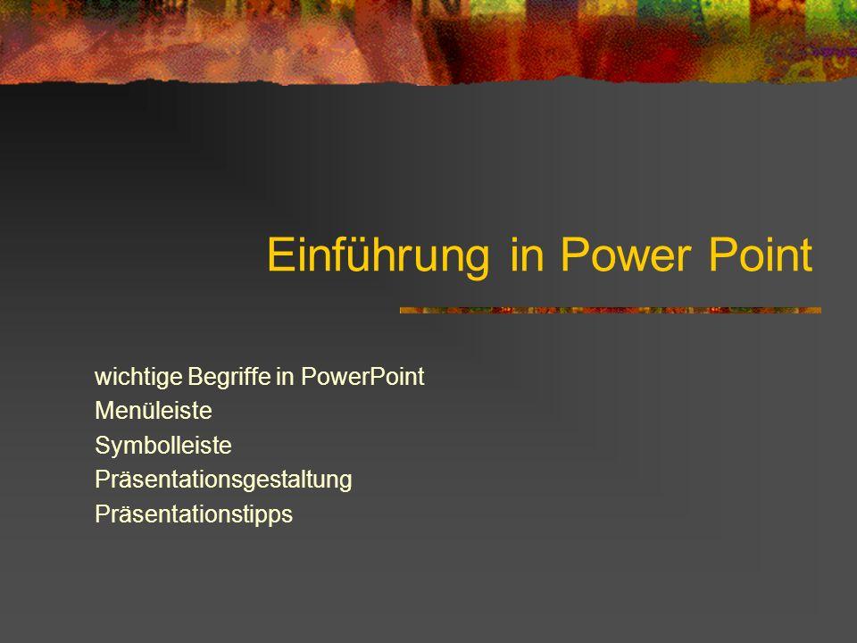 Einführung in Power Point wichtige Begriffe in PowerPoint Menüleiste Symbolleiste Präsentationsgestaltung Präsentationstipps