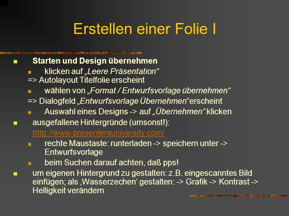 Erstellen einer Folie I Starten und Design übernehmen klicken auf Leere Präsentation => Autolayout Titelfolie erscheint wählen von Format / Entwurfsvo