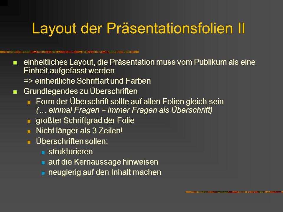 Layout der Präsentationsfolien II einheitliches Layout, die Präsentation muss vom Publikum als eine Einheit aufgefasst werden => einheitliche Schrifta