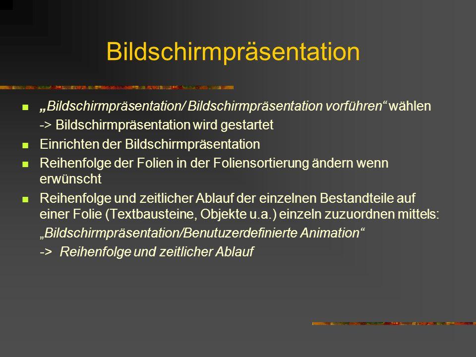 Bildschirmpräsentation Bildschirmpräsentation/ Bildschirmpräsentation vorführen wählen -> Bildschirmpräsentation wird gestartet Einrichten der Bildsch