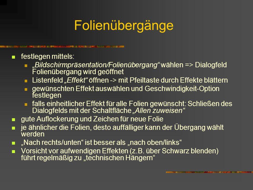 Folienübergänge festlegen mittels: Bildschirmpräsentation/Folienübergang wählen => Dialogfeld Folienübergang wird geöffnet Listenfeld Effekt öffnen ->