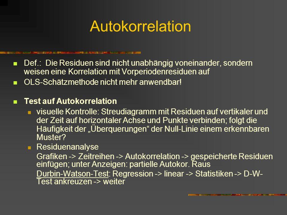 Autokorrelation Def.: Die Residuen sind nicht unabhängig voneinander, sondern weisen eine Korrelation mit Vorperiodenresiduen auf OLS-Schätzmethode ni