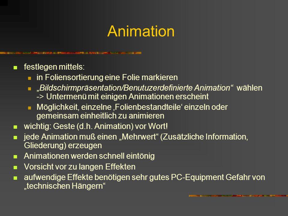 Animation festlegen mittels: in Foliensortierung eine Folie markieren Bildschirmpräsentation/Benutuzerdefinierte Animation wählen -> Untermenü mit ein