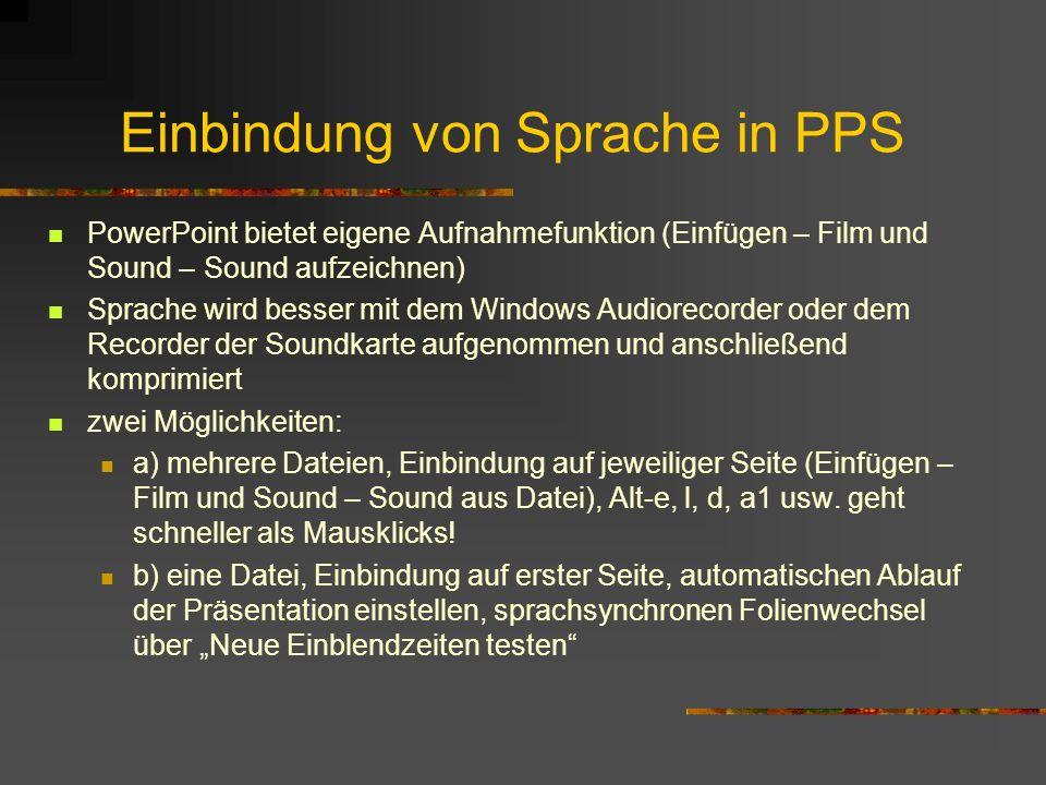 Einbindung von Sprache in PPS PowerPoint bietet eigene Aufnahmefunktion (Einfügen – Film und Sound – Sound aufzeichnen) Sprache wird besser mit dem Wi