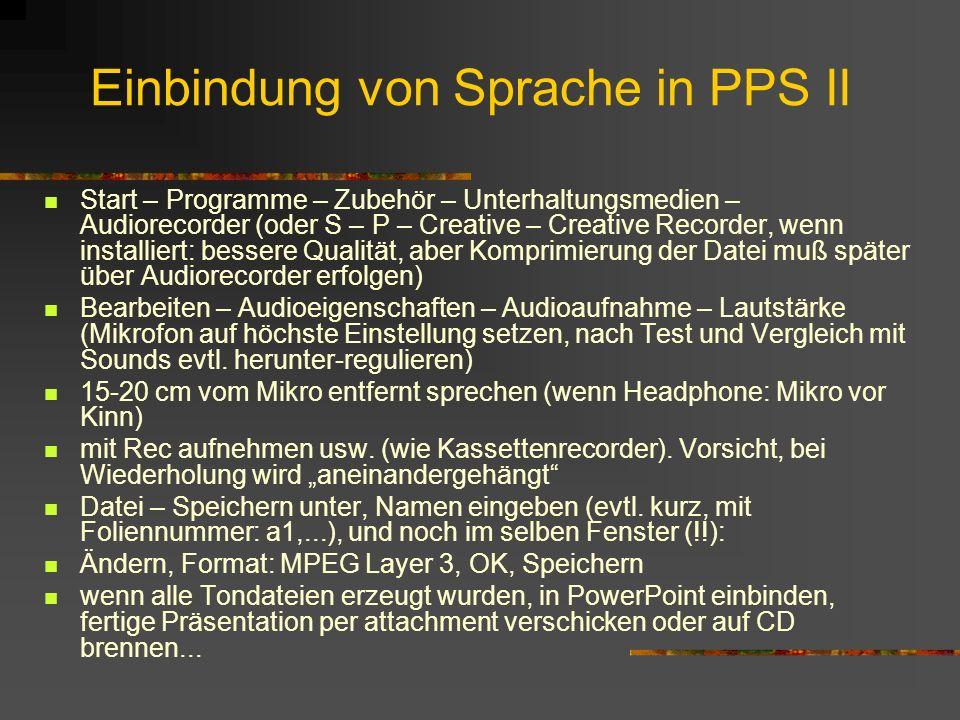Einbindung von Sprache in PPS II Start – Programme – Zubehör – Unterhaltungsmedien – Audiorecorder (oder S – P – Creative – Creative Recorder, wenn in