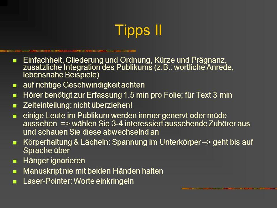 Tipps II Einfachheit, Gliederung und Ordnung, Kürze und Prägnanz, zusätzliche Integration des Publikums (z.B.: wörtliche Anrede, lebensnahe Beispiele)
