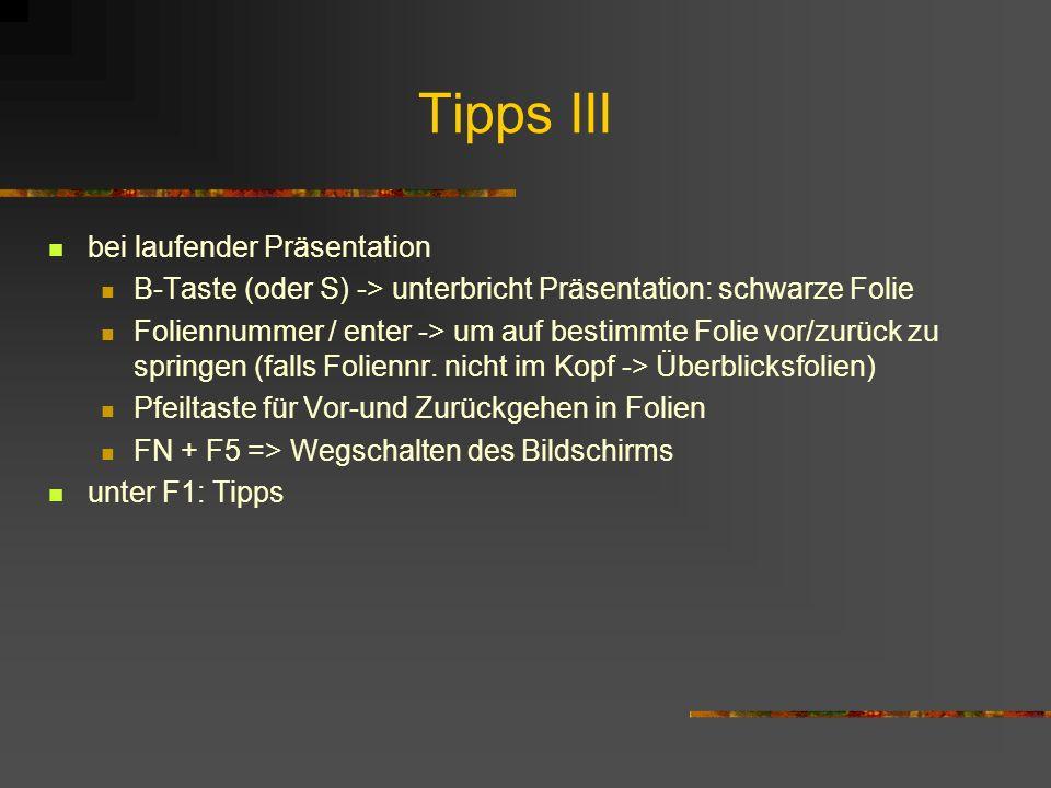 Tipps III bei laufender Präsentation B-Taste (oder S) -> unterbricht Präsentation: schwarze Folie Foliennummer / enter -> um auf bestimmte Folie vor/z
