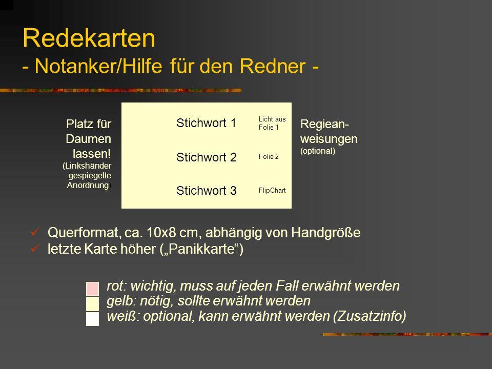 Redekarten - Notanker/Hilfe für den Redner - Regiean- weisungen (optional) Licht aus Folie 1 Folie 2 FlipChart Stichwort 1 Stichwort 2 Stichwort 3 Pla