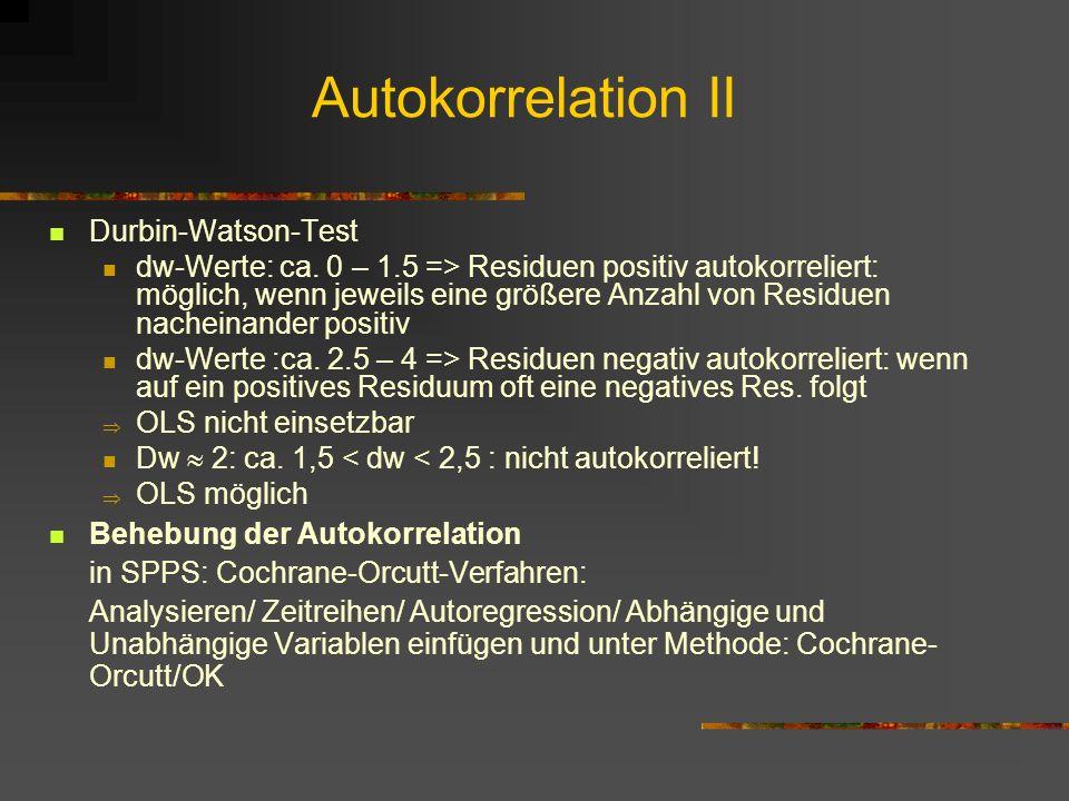 Autokorrelation II Durbin-Watson-Test dw-Werte: ca. 0 – 1.5 => Residuen positiv autokorreliert: möglich, wenn jeweils eine größere Anzahl von Residuen